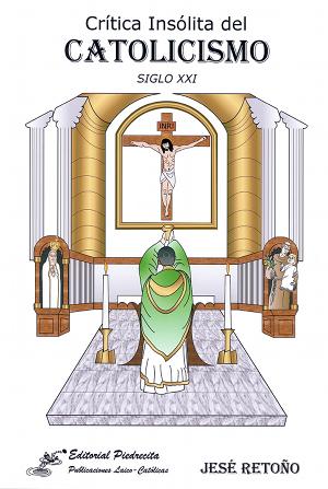 Crítica Insólita del Catolicismo: Siglo XXI